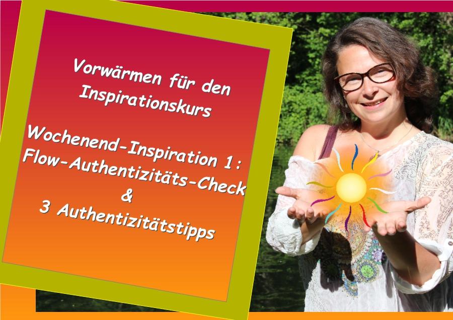 Wochenend – Inspiration 1 :  Flow- Authentizitäts – Check    &    3 Authentizitätstipps